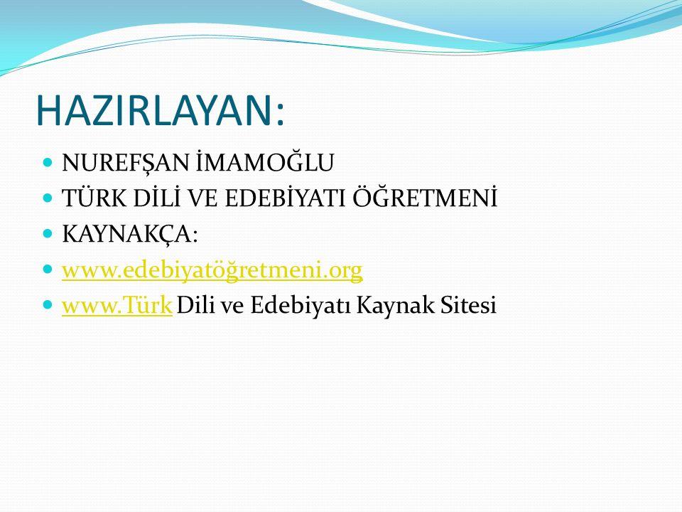 HAZIRLAYAN: NUREFŞAN İMAMOĞLU TÜRK DİLİ VE EDEBİYATI ÖĞRETMENİ KAYNAKÇA: www.edebiyatöğretmeni.org www.Türk Dili ve Edebiyatı Kaynak Sitesi www.Türk