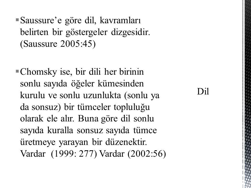  Saussure'e göre dil, kavramları belirten bir göstergeler dizgesidir. (Saussure 2005:45)  Chomsky ise, bir dili her birinin sonlu sayıda öğeler küme