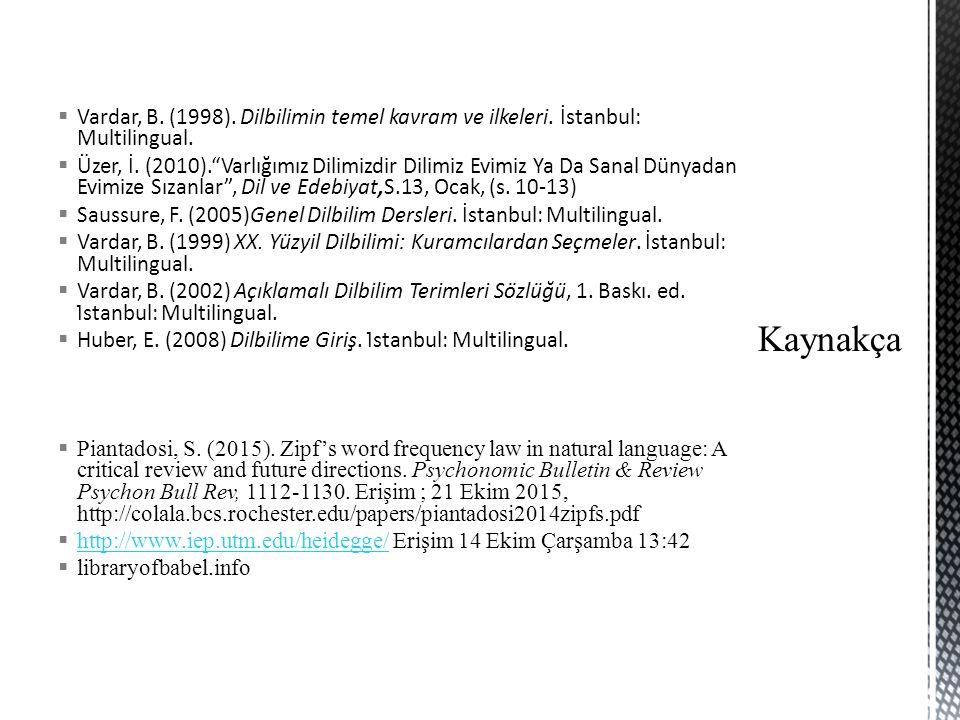 """ Vardar, B. (1998). Dilbilimin temel kavram ve ilkeleri. İstanbul: Multilingual.  Üzer, İ. (2010).""""Varlığımız Dilimizdir Dilimiz Evimiz Ya Da Sanal"""