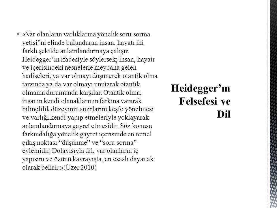 """ «Var olanların varlıklarına yönelik soru sorma yetisi""""ni elinde bulunduran insan, hayatı iki farklı şekilde anlamlandırmaya çalışır. Heidegger'in if"""