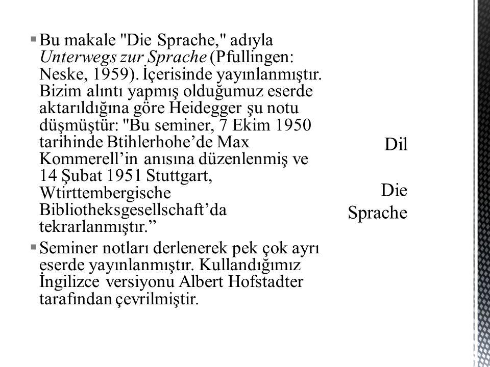 Bu makale Die Sprache, adıyla Unterwegs zur Sprache (Pfullingen: Neske, 1959).