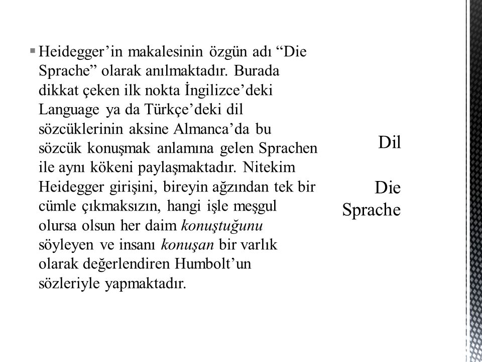 """ Heidegger'in makalesinin özgün adı """"Die Sprache"""" olarak anılmaktadır. Burada dikkat çeken ilk nokta İngilizce'deki Language ya da Türkçe'deki dil sö"""