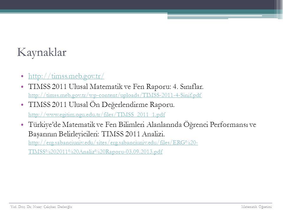 Kaynaklar http://timss.meb.gov.tr/ TIMSS 2011 Ulusal Matematik ve Fen Raporu: 4.
