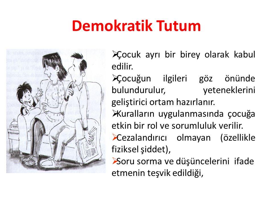Demokratik Tutum  Çocuk ayrı bir birey olarak kabul edilir.  Çocuğun ilgileri göz önünde bulundurulur, yeteneklerini geliştirici ortam hazırlanır. 