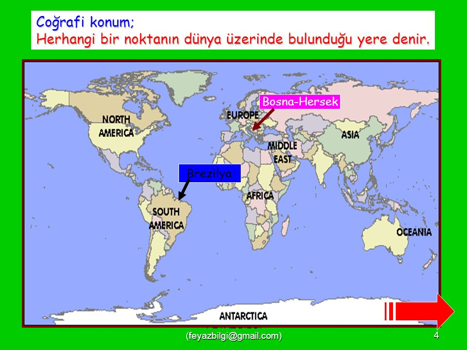 FEYAZ BİLGİ (feyazbilgi@gmail.com)4 Coğrafi konum; Herhangi bir noktanın dünya üzerinde bulunduğu yere denir.