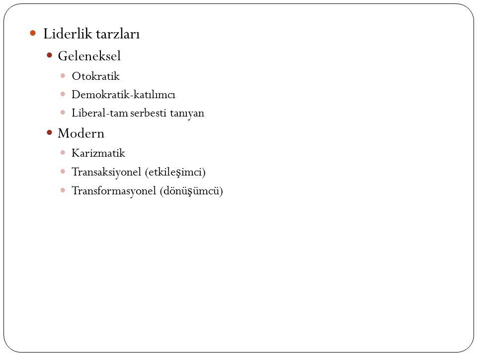 Liderlik tarzları Geleneksel Otokratik Demokratik-katılımcı Liberal-tam serbesti tanıyan Modern Karizmatik Transaksiyonel (etkile ş imci) Transformasy