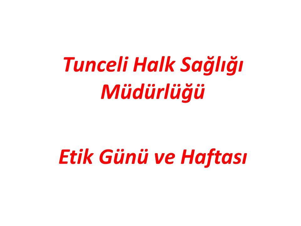 Tunceli Halk Sağlığı Müdürlüğü Etik Günü ve Haftası