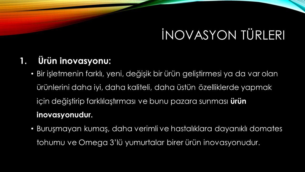 İNOVASYON TÜRLERI 1. Ürün inovasyonu: Bir işletmenin farklı, yeni, değişik bir ürün geliştirmesi ya da var olan ürünlerini daha iyi, daha kaliteli, da