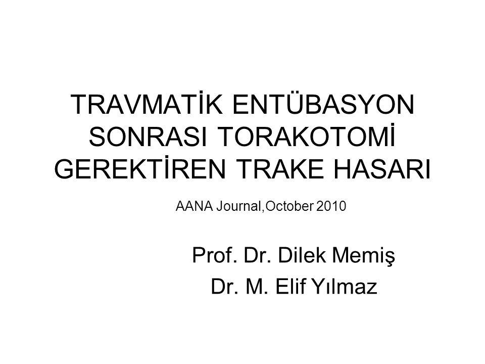 TRAVMATİK ENTÜBASYON SONRASI TORAKOTOMİ GEREKTİREN TRAKE HASARI AANA Journal,October 2010 Prof.