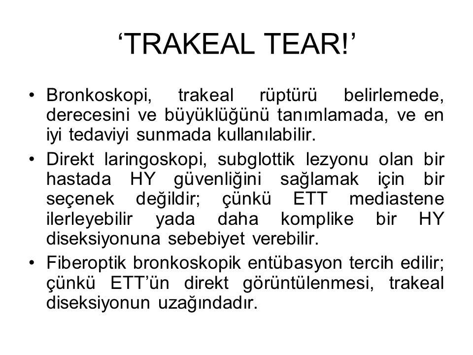 'TRAKEAL TEAR!' Bronkoskopi, trakeal rüptürü belirlemede, derecesini ve büyüklüğünü tanımlamada, ve en iyi tedaviyi sunmada kullanılabilir.