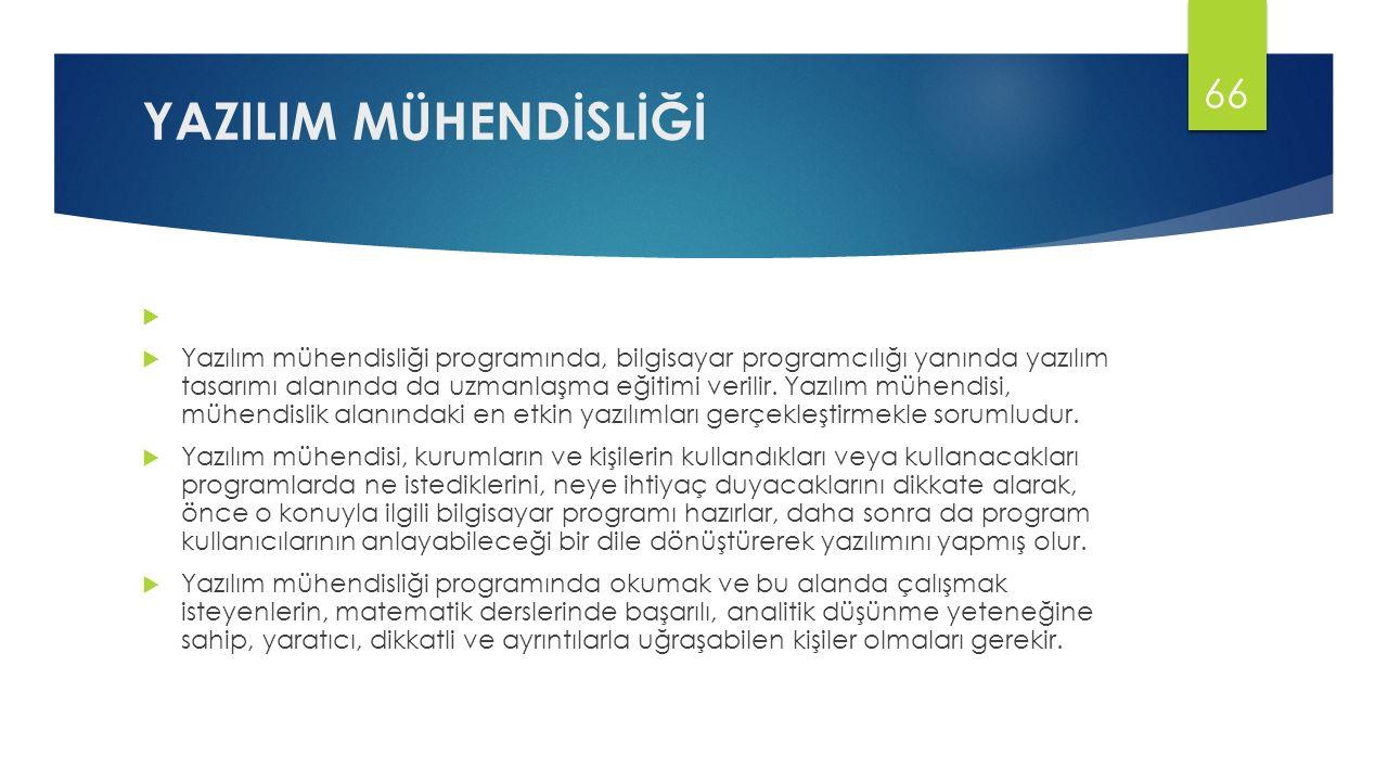 YAZILIM MÜHENDİSLİĞİ   Yazılım mühendisliği programında, bilgisayar programcılığı yanında yazılım tasarımı alanında da uzmanlaşma eğitimi verilir.
