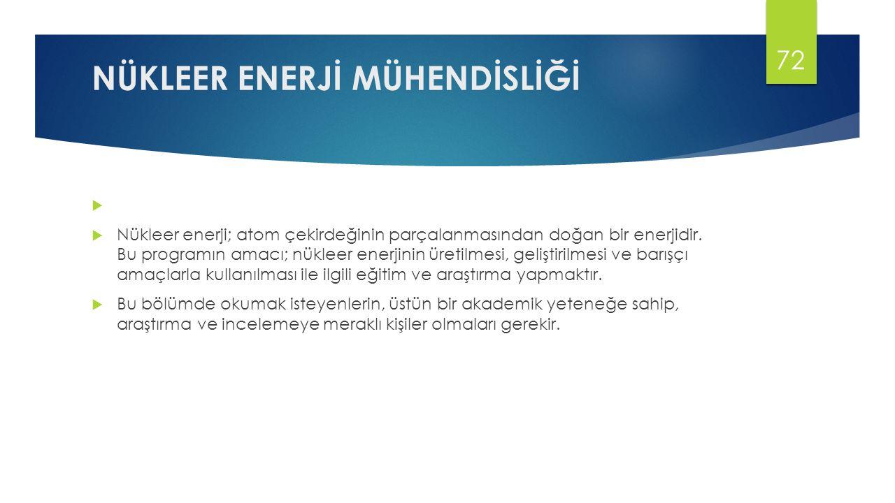 NÜKLEER ENERJİ MÜHENDİSLİĞİ   Nükleer enerji; atom çekirdeğinin parçalanmasından doğan bir enerjidir.