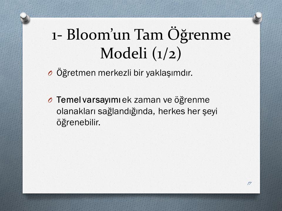 1- Bloom'un Tam Öğrenme Modeli (1/2) O Öğretmen merkezli bir yaklaşımdır.