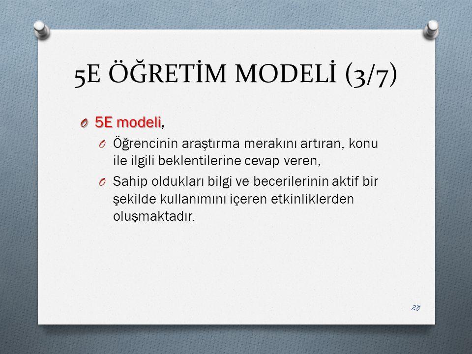 5E ÖĞRETİM MODELİ (3/7) O 5E modeli O 5E modeli, O Öğrencinin araştırma merakını artıran, konu ile ilgili beklentilerine cevap veren, O Sahip oldukları bilgi ve becerilerinin aktif bir şekilde kullanımını içeren etkinliklerden oluşmaktadır.