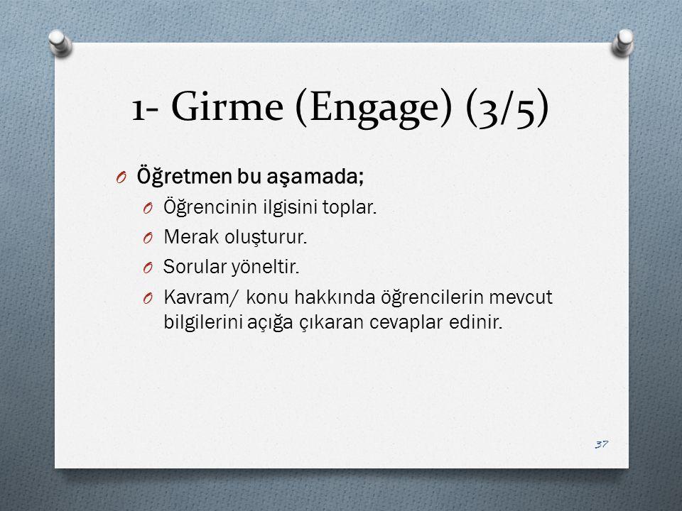 1- Girme (Engage) (3/5) O Öğretmen bu aşamada; O Öğrencinin ilgisini toplar.