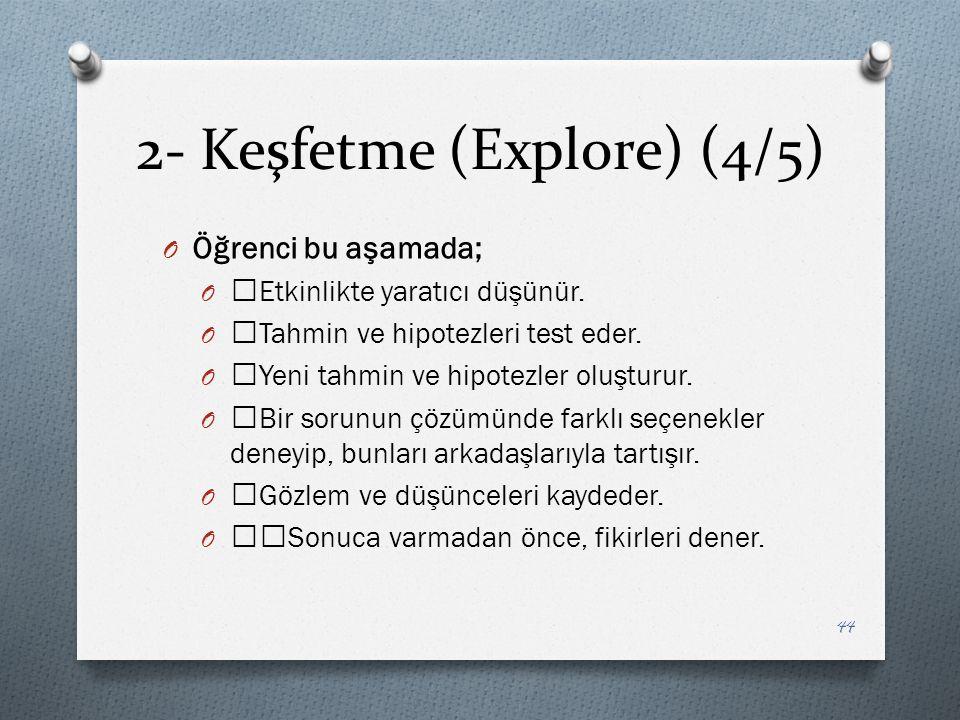 2- Keşfetme (Explore) (4/5) O Öğrenci bu aşamada; O —Etkinlikte yaratıcı düşünür.