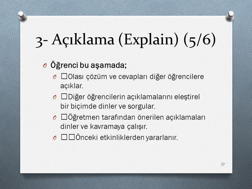3- Açıklama (Explain) (5/6) O Öğrenci bu aşamada; O —Olası çözüm ve cevapları diğer öğrencilere açıklar.