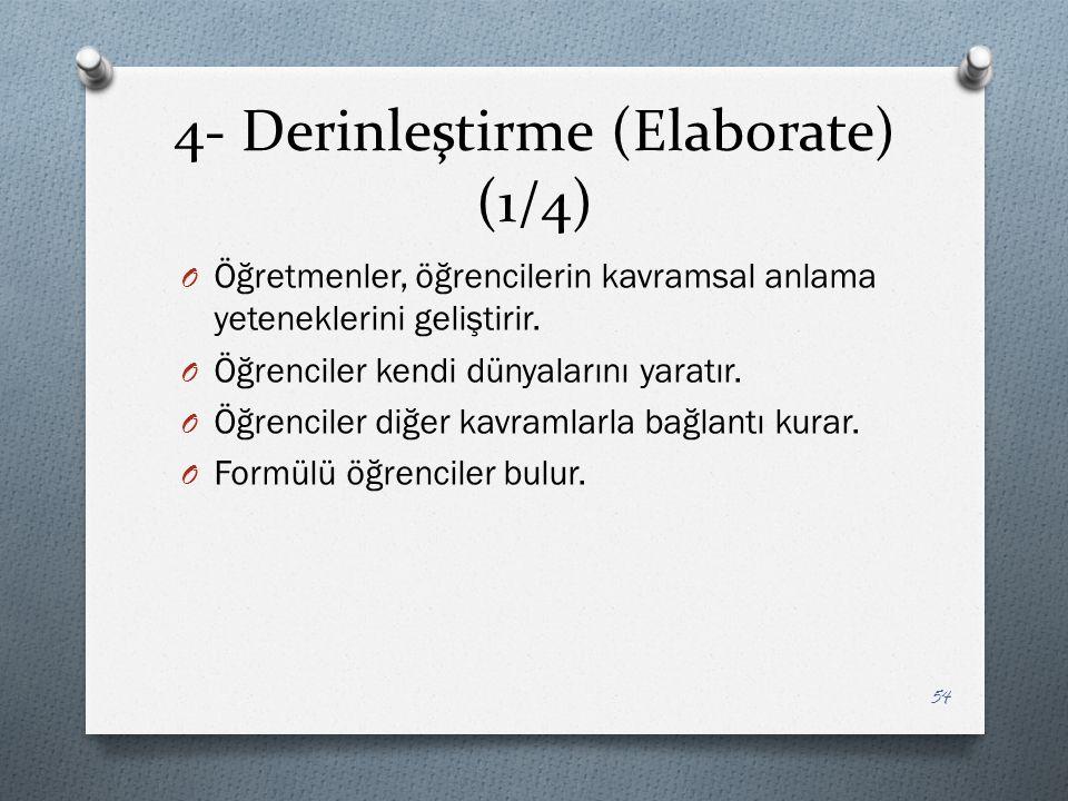 4- Derinleştirme (Elaborate) (1/4) O Öğretmenler, öğrencilerin kavramsal anlama yeteneklerini geliştirir.