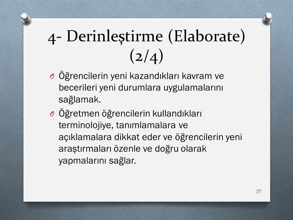 4- Derinleştirme (Elaborate) (2/4) O Öğrencilerin yeni kazandıkları kavram ve becerileri yeni durumlara uygulamalarını sağlamak.