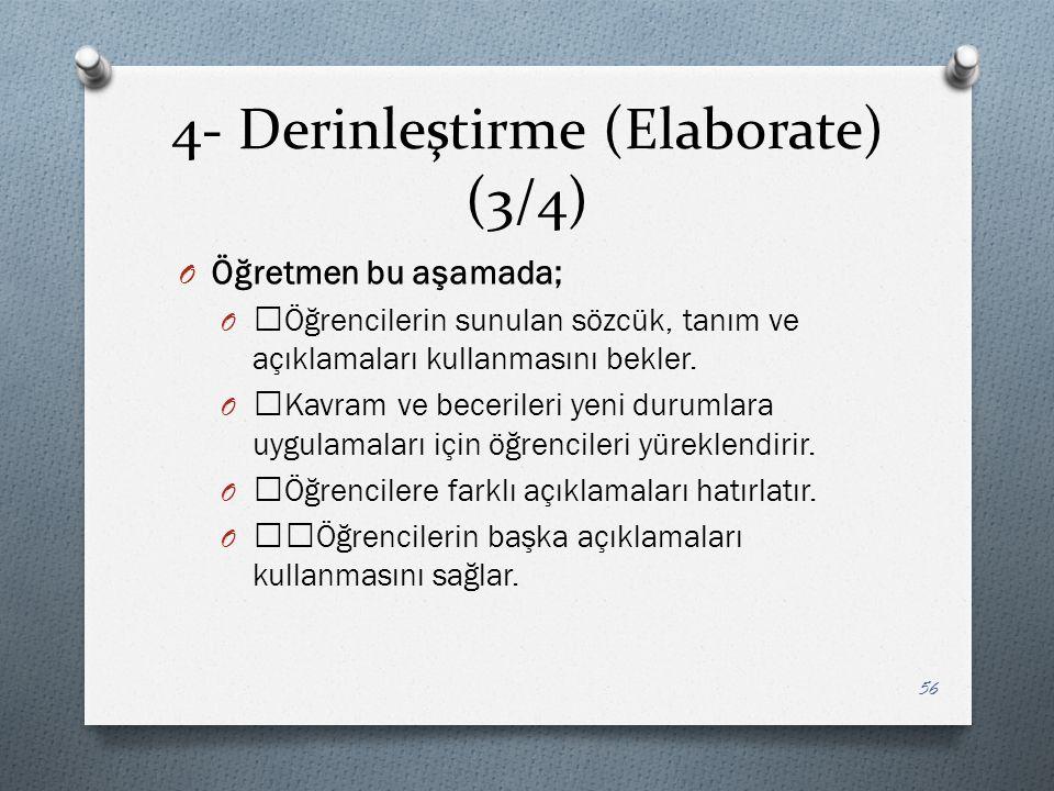 4- Derinleştirme (Elaborate) (3/4) O Öğretmen bu aşamada; O —Öğrencilerin sunulan sözcük, tanım ve açıklamaları kullanmasını bekler.