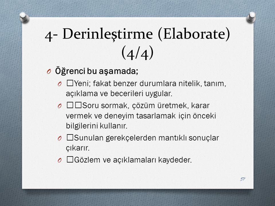 4- Derinleştirme (Elaborate) (4/4) O Öğrenci bu aşamada; O —Yeni; fakat benzer durumlara nitelik, tanım, açıklama ve becerileri uygular.