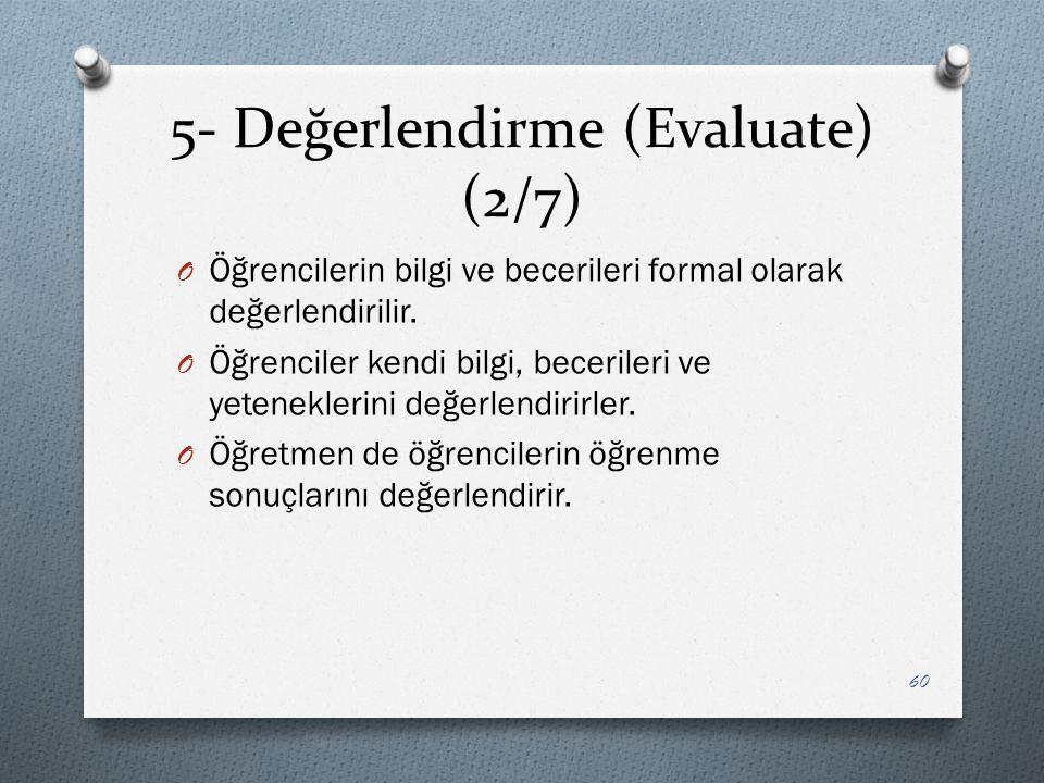 5- Değerlendirme (Evaluate) (2/7) O Öğrencilerin bilgi ve becerileri formal olarak değerlendirilir.