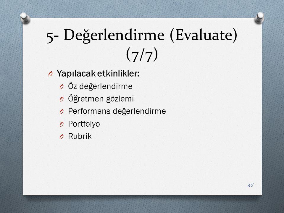 5- Değerlendirme (Evaluate) (7/7) O Yapılacak etkinlikler: O Öz değerlendirme O Öğretmen gözlemi O Performans değerlendirme O Portfolyo O Rubrik 65