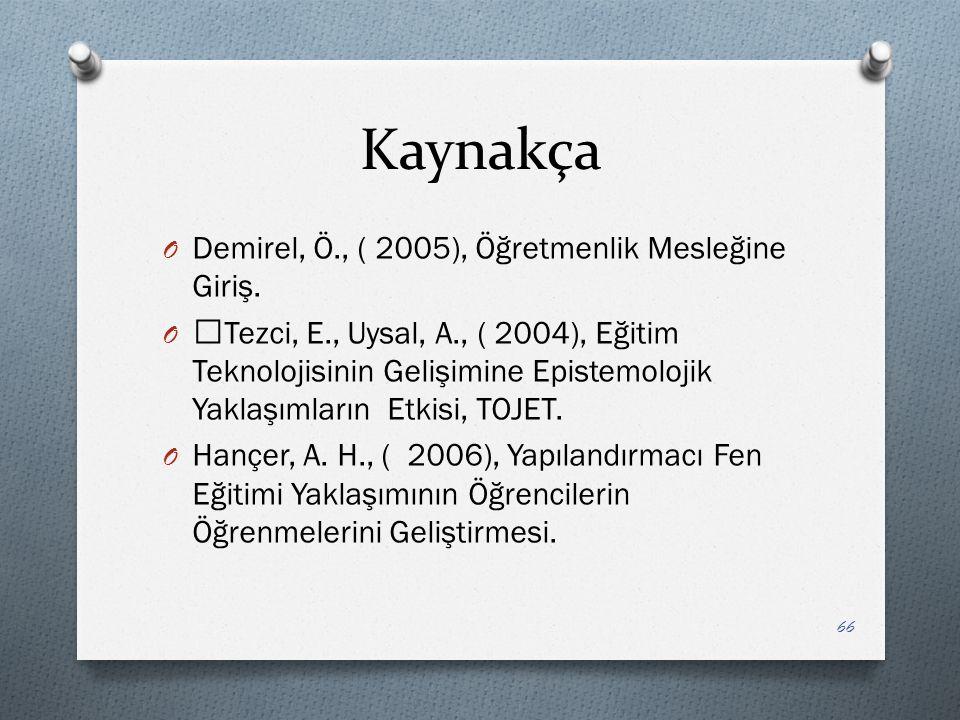 Kaynakça O Demirel, Ö., ( 2005), Öğretmenlik Mesleğine Giriş.