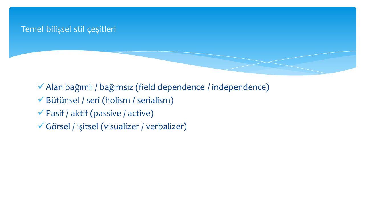 Alan bağımlı / bağımsız (field dependence / independence) Bütünsel / seri (holism / serialism) Pasif / aktif (passive / active) Görsel / işitsel (visu