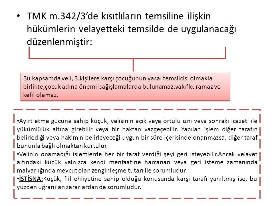 TMK m.342/3'de kısıtlıların temsiline ilişkin hükümlerin velayetteki temsilde de uygulanacağı düzenlenmiştir: Bu kapsamda veli, 3.kişilere karşı çocuğ