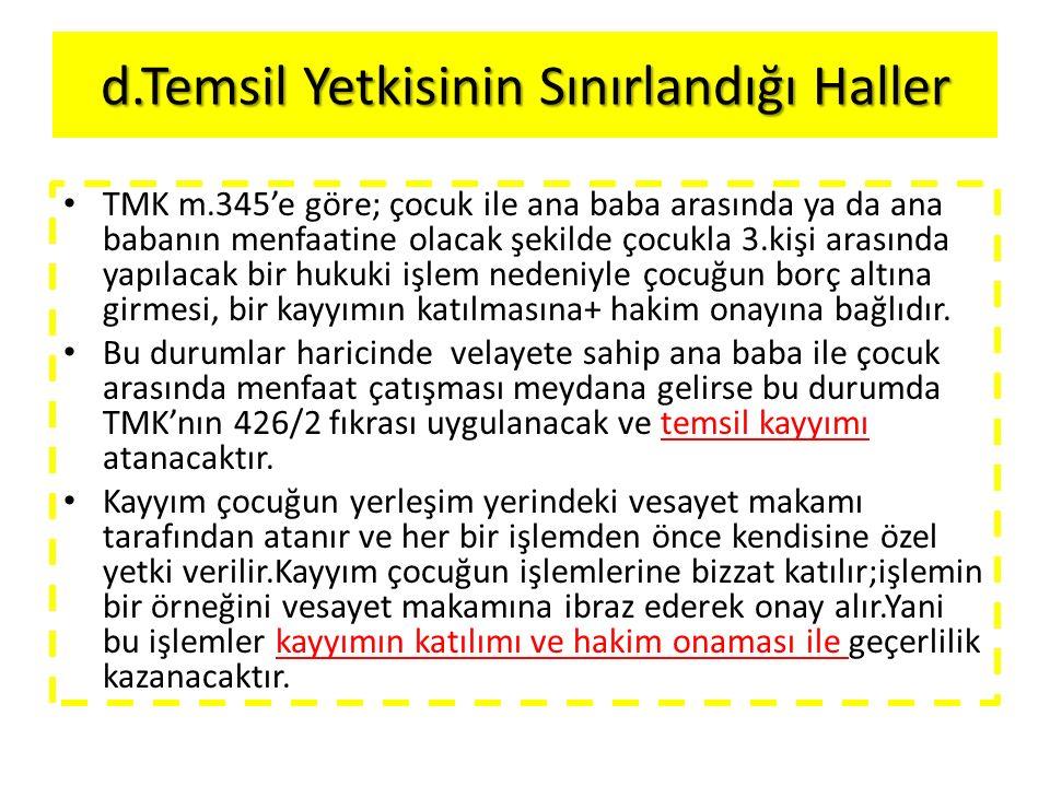 d.Temsil Yetkisinin Sınırlandığı Haller TMK m.345'e göre; çocuk ile ana baba arasında ya da ana babanın menfaatine olacak şekilde çocukla 3.kişi arası