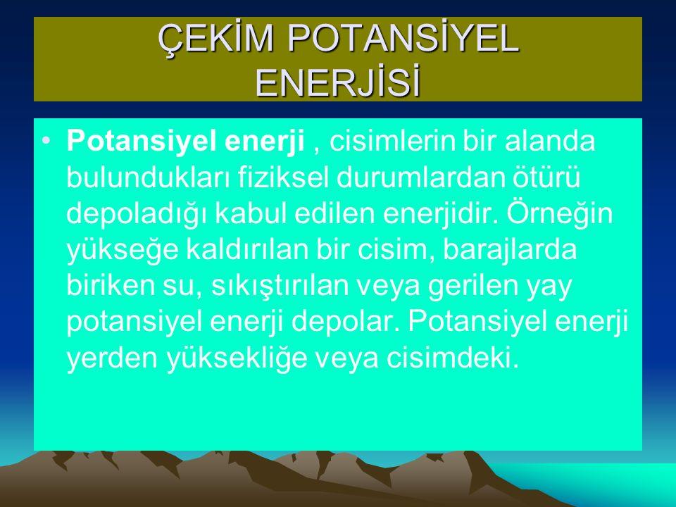 ÇEKİM POTANSİYEL ENERJİSİ Potansiyel enerji, cisimlerin bir alanda bulundukları fiziksel durumlardan ötürü depoladığı kabul edilen enerjidir. Örneğin