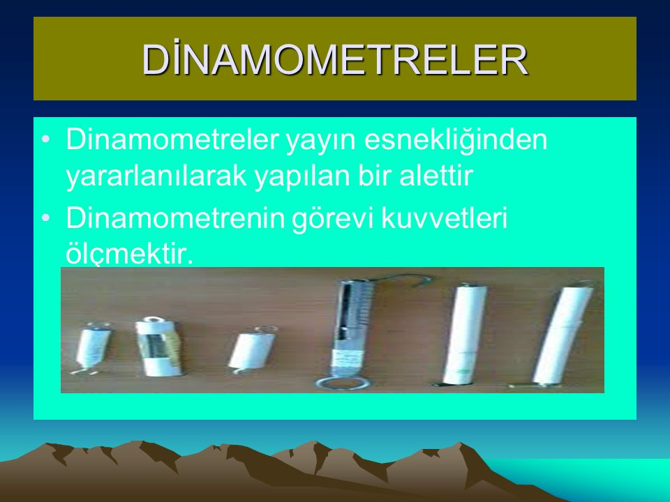 DİNAMOMETRELER Dinamometreler yayın esnekliğinden yararlanılarak yapılan bir alettir Dinamometrenin görevi kuvvetleri ölçmektir.