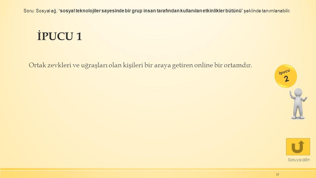 """İPUCU 1 Ortak zevkleri ve uğraşları olan kişileri bir araya getiren online bir ortamdır. 10 Soruya dön İpucu 2 Soru: Sosyal ağ, """"sosyal teknolojiler s"""