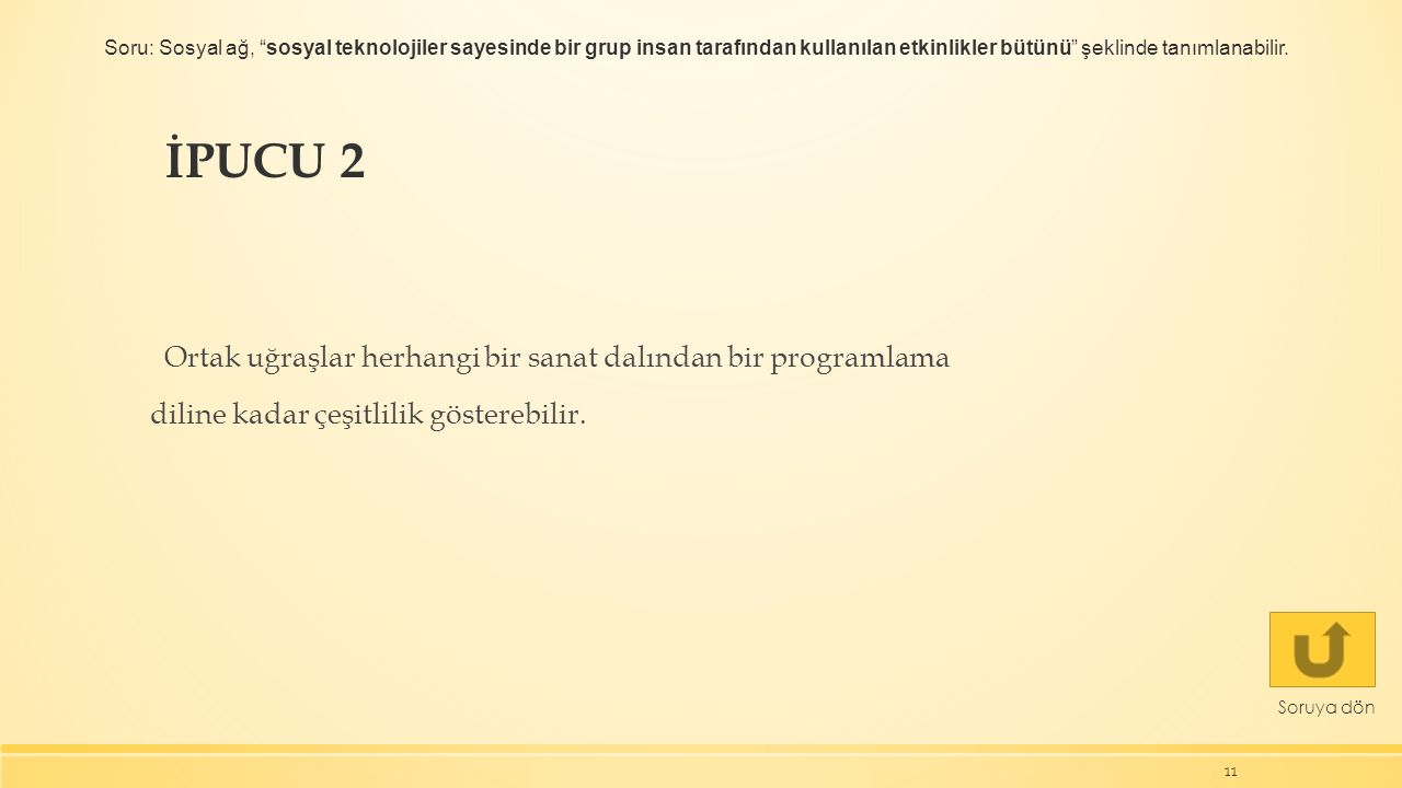 İPUCU 2 Ortak uğraşlar herhangi bir sanat dalından bir programlama diline kadar çeşitlilik gösterebilir.