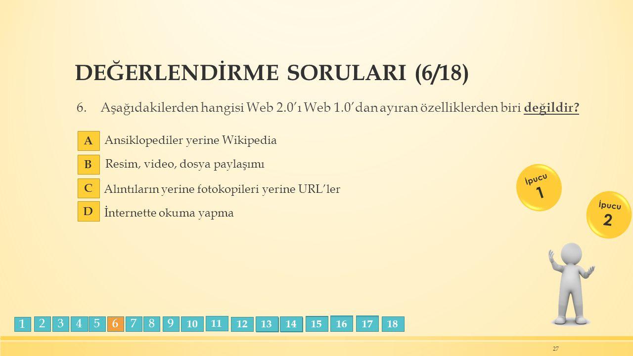 DEĞERLENDİRME SORULARI (6/18) 6.Aşağıdakilerden hangisi Web 2.0'ı Web 1.0'dan ayıran özelliklerden biri değildir? 27 İpucu 1 İpucu 2 Alıntıların yerin