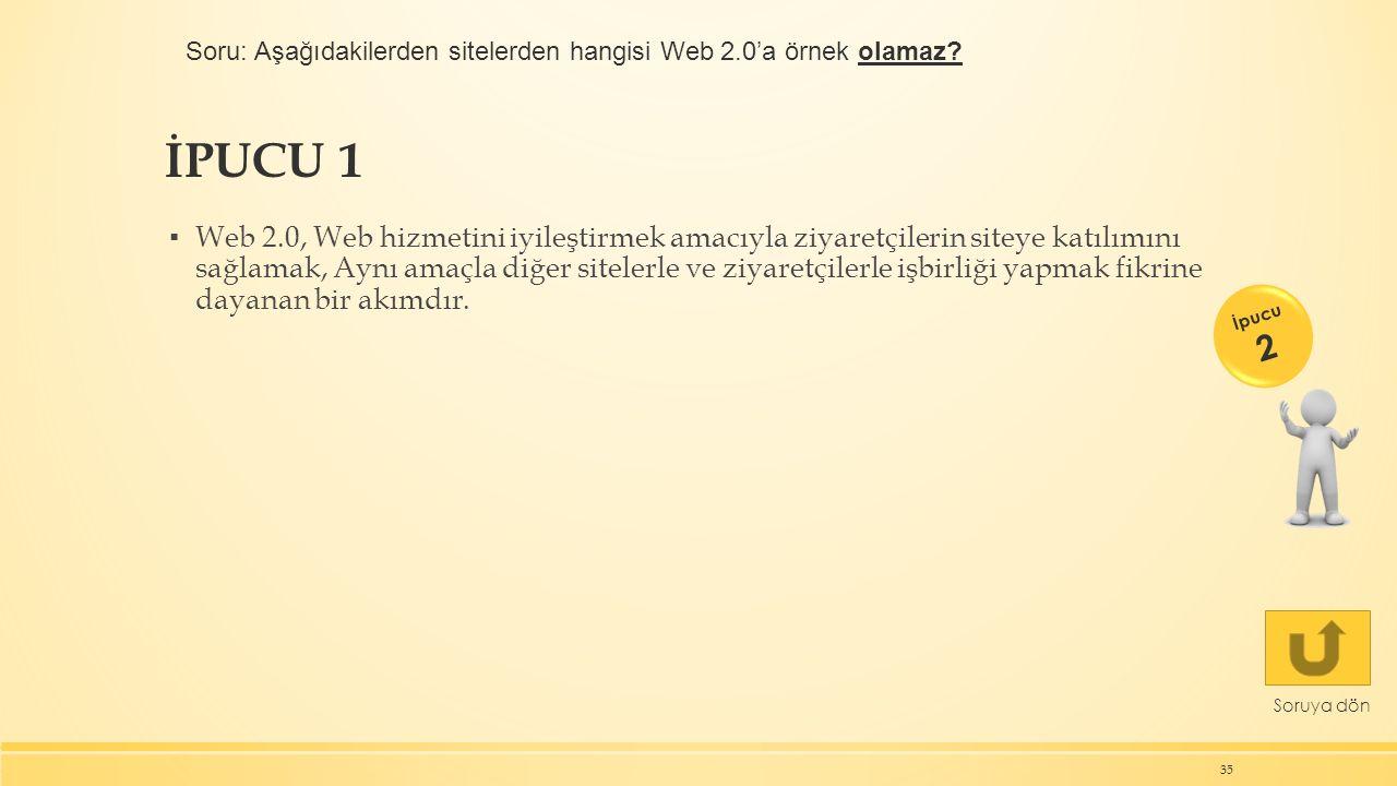 İPUCU 1 ▪ Web 2.0, Web hizmetini iyileştirmek amacıyla ziyaretçilerin siteye katılımını sağlamak, Aynı amaçla diğer sitelerle ve ziyaretçilerle işbirliği yapmak fikrine dayanan bir akımdır.