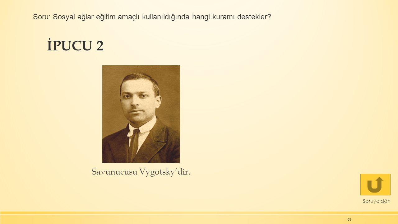 İPUCU 2 Savunucusu Vygotsky'dir.