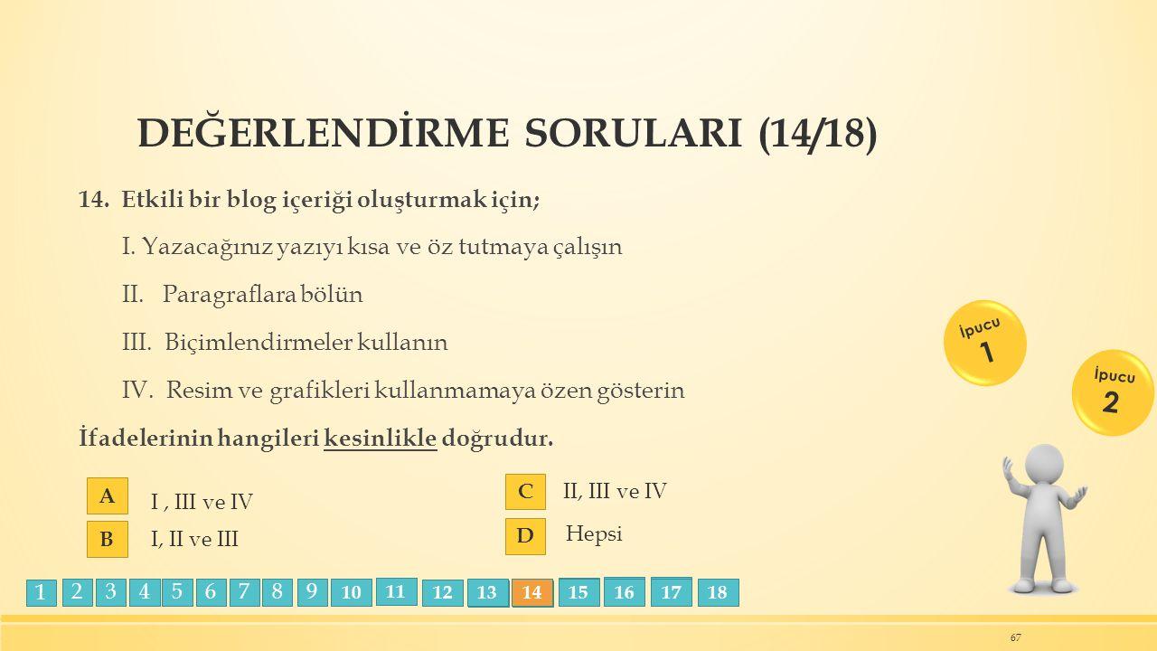 DEĞERLENDİRME SORULARI (14/18) 14. Etkili bir blog içeriği oluşturmak için; I.