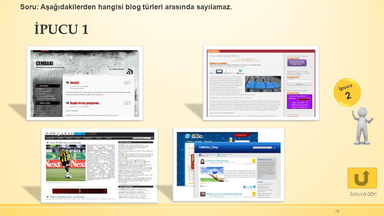 İPUCU 1 75 Soruya dön İpucu 2 Soru: Aşağıdakilerden hangisi blog türleri arasında sayılamaz.