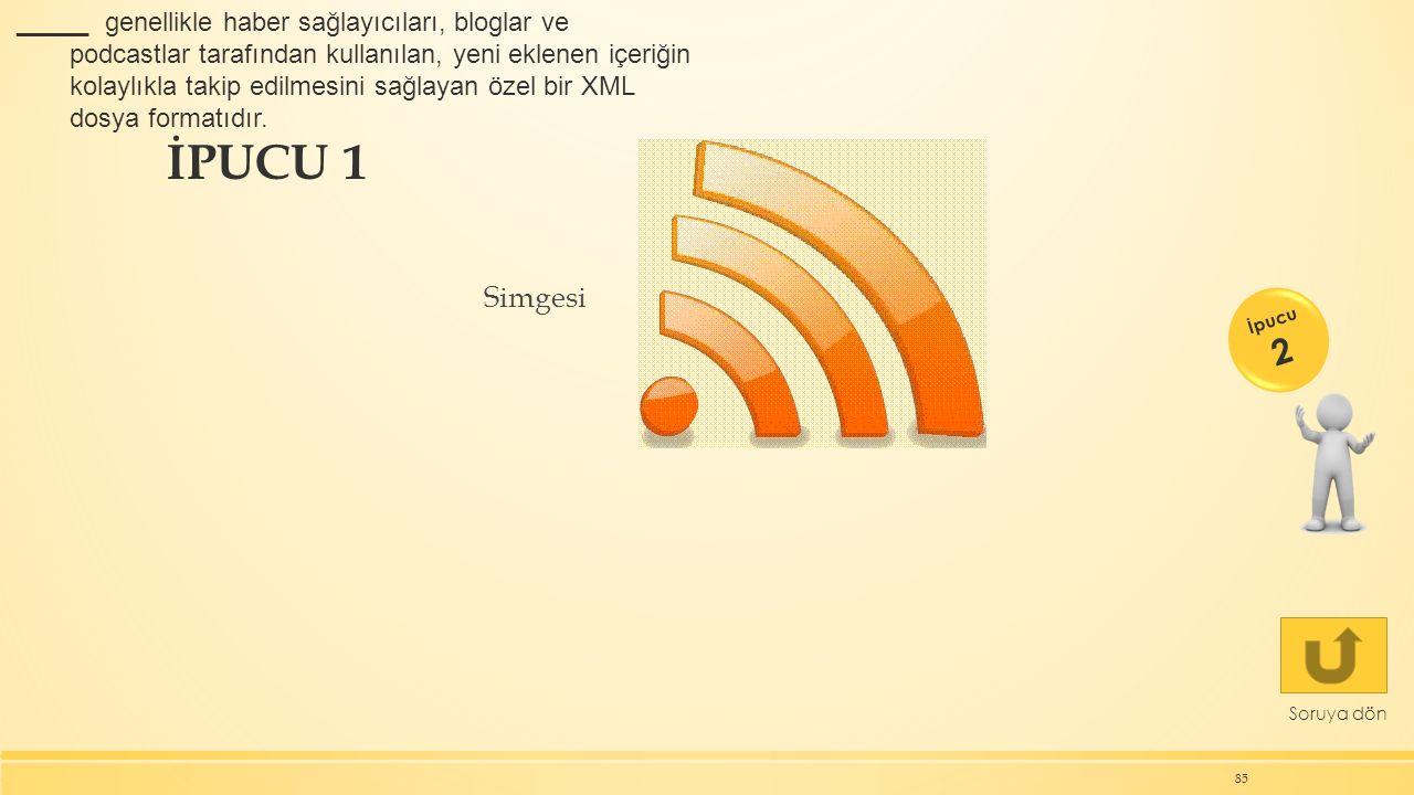 İPUCU 1 Simgesi 85 Soruya dön İpucu 2 _____ genellikle haber sağlayıcıları, bloglar ve podcastlar tarafından kullanılan, yeni eklenen içeriğin kolaylı