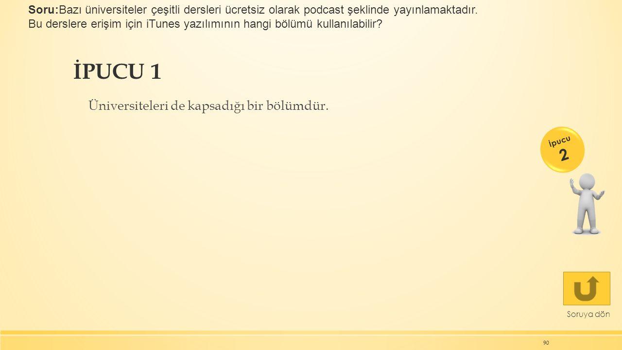 İPUCU 1 Üniversiteleri de kapsadığı bir bölümdür. 90 Soruya dön İpucu 2 Soru:Bazı üniversiteler çeşitli dersleri ücretsiz olarak podcast şeklinde yayı