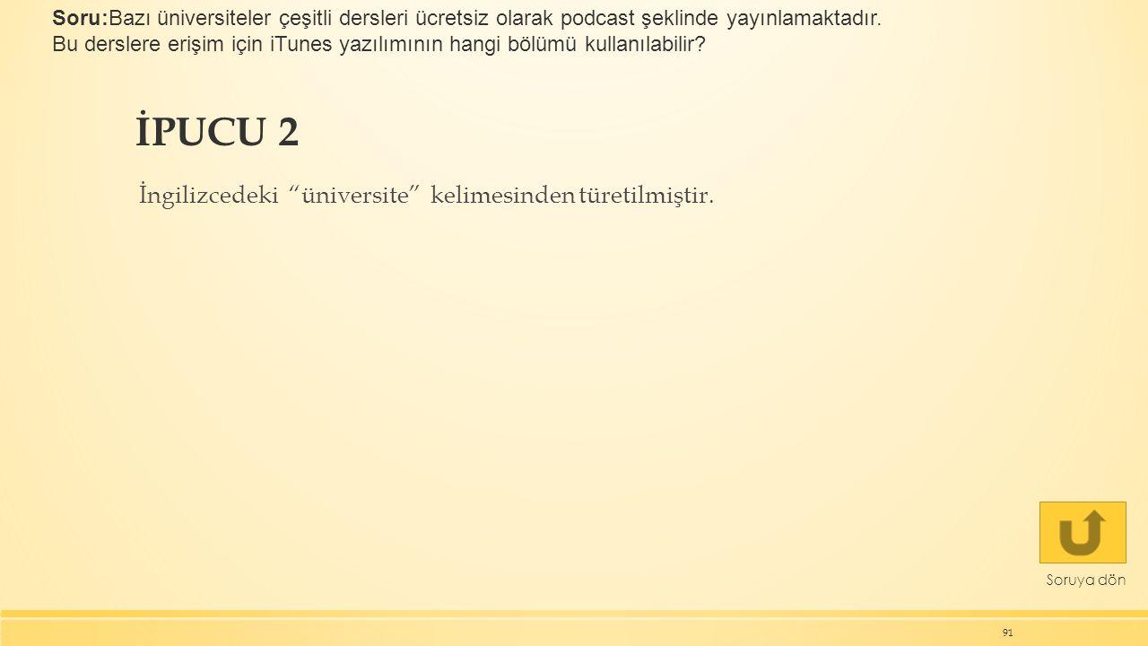 """İPUCU 2 İngilizcedeki """"üniversite"""" kelimesinden türetilmiştir. 91 Soruya dön Soru:Bazı üniversiteler çeşitli dersleri ücretsiz olarak podcast şeklinde"""
