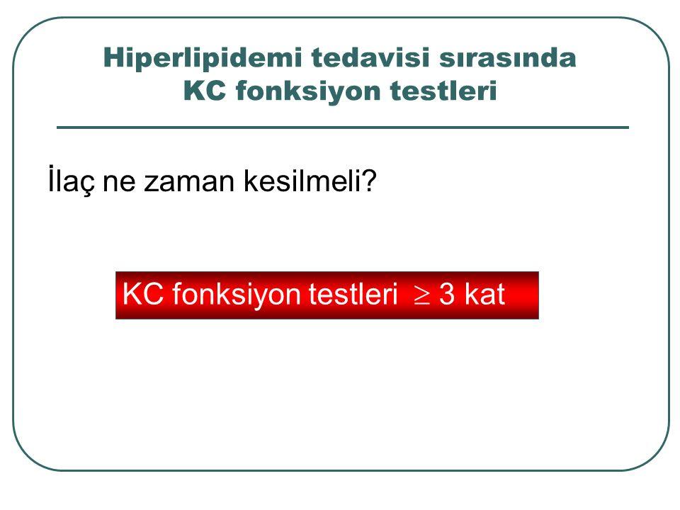 Hiperlipidemi tedavisi sırasında KC fonksiyon testleri KC fonksiyon testleri  3 kat İlaç ne zaman kesilmeli?