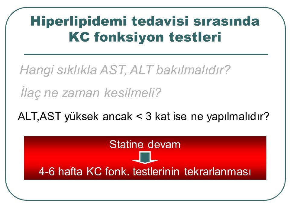Hiperlipidemi tedavisi sırasında KC fonksiyon testleri Hangi sıklıkla AST, ALT bakılmalıdır? İlaç ne zaman kesilmeli? ALT,AST yüksek ancak < 3 kat ise