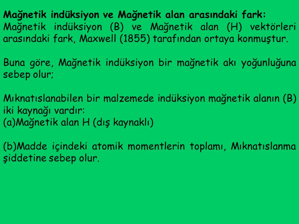 Mağnetik indüksiyon ve Mağnetik alan arasındaki fark: Mağnetik indüksiyon (B) ve Mağnetik alan (H) vektörleri arasındaki fark, Maxwell (1855) tarafınd
