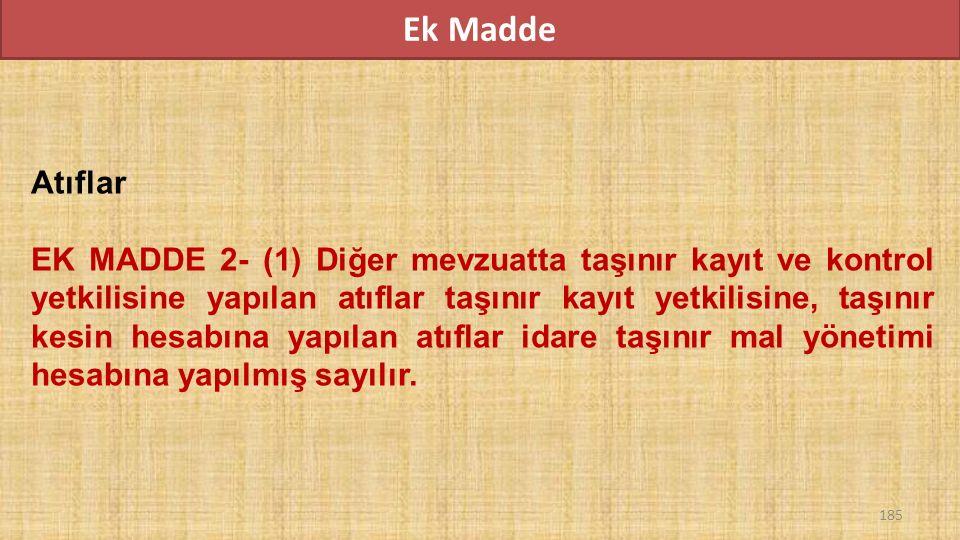 Ek Madde Atıflar EK MADDE 2- (1) Diğer mevzuatta taşınır kayıt ve kontrol yetkilisine yapılan atıflar taşınır kayıt yetkilisine, taşınır kesin hesabına yapılan atıflar idare taşınır mal yönetimi hesabına yapılmış sayılır.