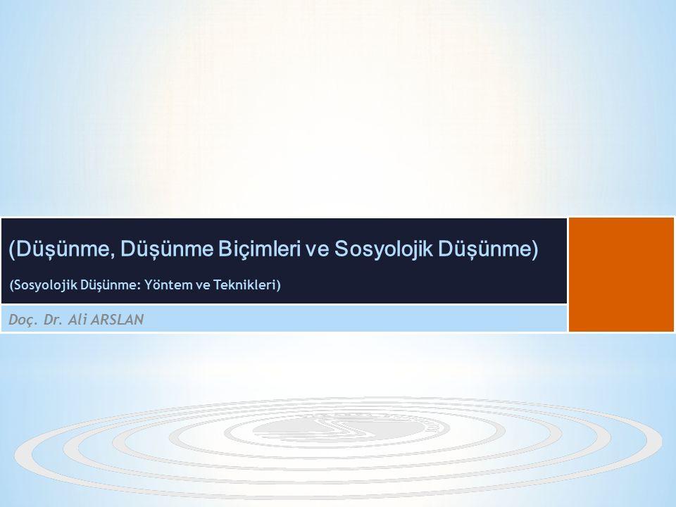 (Sosyolojik Düşünme: Yöntem ve Teknikleri) Doç. Dr. Ali ARSLAN (Düşünme, Düşünme Biçimleri ve Sosyolojik Düşünme)
