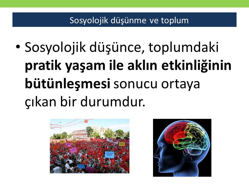 Sosyolojik düşünce, toplumdaki pratik yaşam ile aklın etkinliğinin bütünleşmesi sonucu ortaya çıkan bir durumdur. Sosyolojik düşünme ve toplum