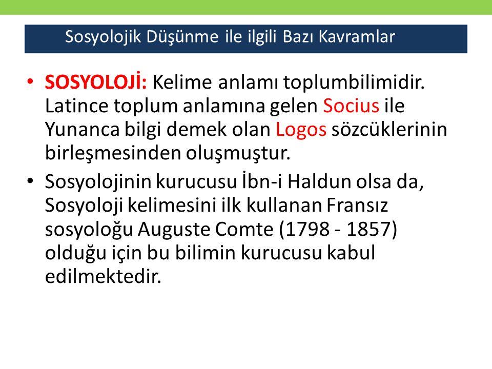 SOSYOLOJİ: Kelime anlamı toplumbilimidir. Latince toplum anlamına gelen Socius ile Yunanca bilgi demek olan Logos sözcüklerinin birleşmesinden oluşmuş